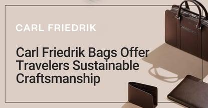 Carl Friedrik Bags Offer Travelers Sustainable Craftsmanship