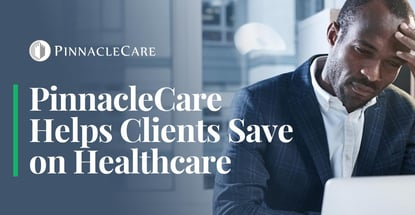 Pinnaclecare Helps Clients Save On Health Care