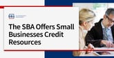 The U.S. Small Business Administration Connects Entrepreneurs with Tools and Credit Resources