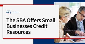 The SBA Offers Small Businesses Credit Resources