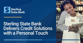 Sterling State Bank Delivers High-Touch Credit Solutions