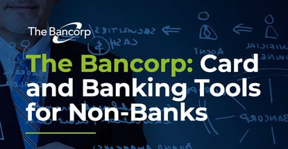 The Bancorp Offers Card And Banking Tools For Non Banks