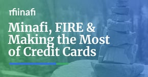 Minafi, FIRE & Making the Most of Credit Cards