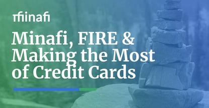 Minafi Fire And Making The Most Of Credit Cards
