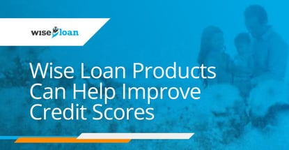 Wise Loan Products Can Help Improve Credit Scores