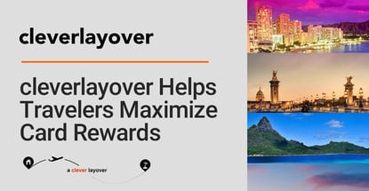 Cleverlayover Helps Travelers Coordinate Flights To Get More Mileage From Their Credit Card Rewards