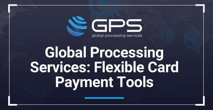 Global Processing Services Offers Flexible Card Payment Tools