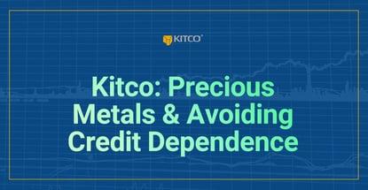 Kitco On Precious Metals And Avoiding Credit Dependence