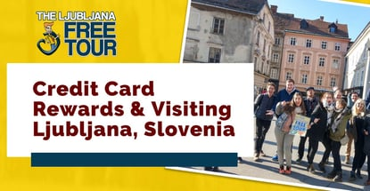 Credit Card Rewards And Visiting Ljubljana Slovenia