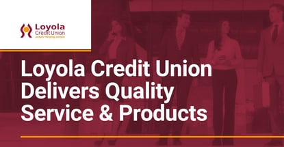 Loyola Credit Union Delivers Quality Service Products