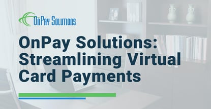 Onpay Solutions Streamlines Virtual Card Payments