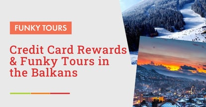 Credit Card Rewards And Funky Tours In The Balkans