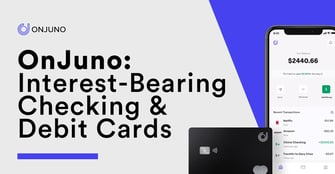 OnJuno's Digital Banking, Interest-Bearing Checking, and Debit Cards Help People Save
