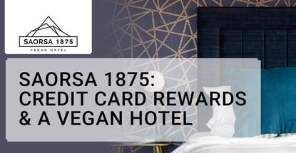 Saorsa 1875 Credit Card Rewards And A Vegan Hotel