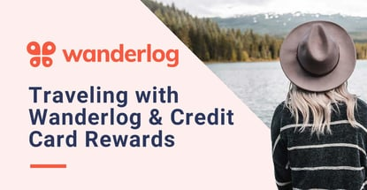 Traveling With Wanderlog And Credit Card Rewards
