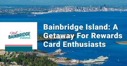 Bainbridge Island Is A Getaway For Rewards Card Enthusiasts