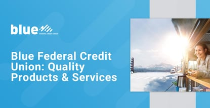 Blue Federal Credit Union Offers Quality Products And Services