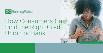 How Consumers Can Find The Right Credit Union Or Bank