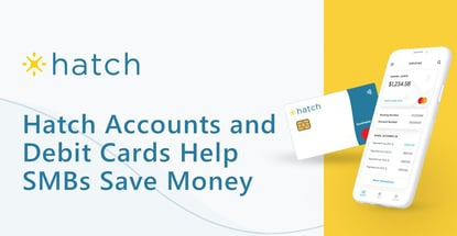 Hatch Accounts And Debit Cards Help Smbs Save Money