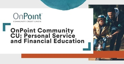 Onpoint Community Cu Offers Personal Service And Financial Education