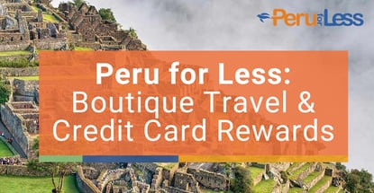 Peru For Less Boutique Travel And Credit Card Rewards