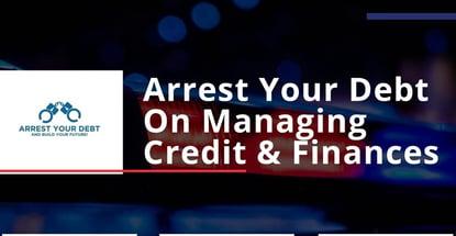Arrest Your Debt On Managing Credit And Finances