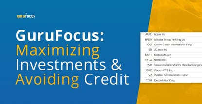 Gurufocus On Maximizing Investments Avoiding Credit