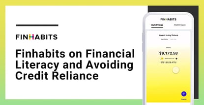 Finhabits On Financial Literacy And Avoiding Credit Reliance