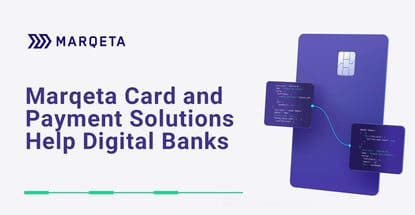 Marqeta Card And Payment Solutions Help Digital Banks