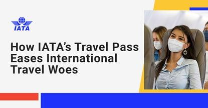 How Iatas Travel Pass Eases International Travel Woes