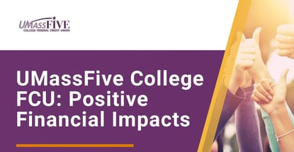 Umassfive College Fcu And Positive Financial Impacts