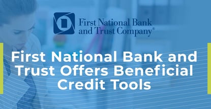 First National Bank And Trust Offers Beneficial Credit Tools