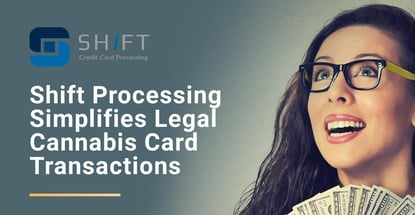 Shift Processing Simplifies Legal Cannabis Card Transactions