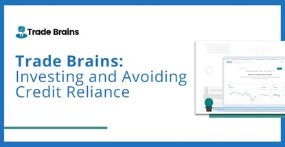 Trade Brains On Investing And Avoiding Credit Reliance
