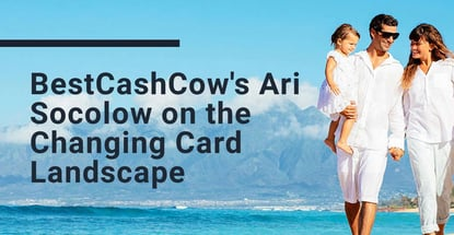 Ari Socolow Of Bestcashcow On The Changing Card Landscape