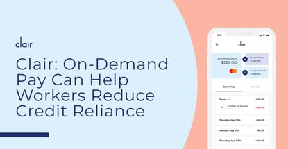 Clair On Demand Pay Can Help Workers Reduce Credit Reliance