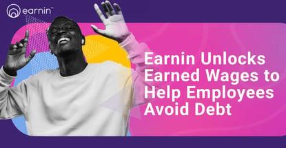Earnin Unlocks Earned Wages To Help Employees Avoid Debt