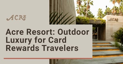 Acre Resort Outdoor Luxury For Card Rewards Travelers