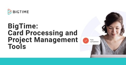 Bigtime Offers Card Processing And Project Management Tools