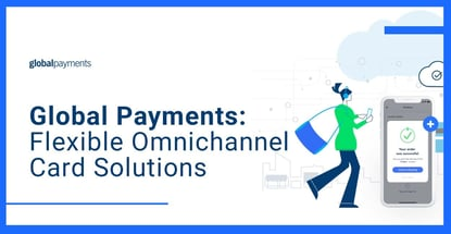 Global Payments Provides Flexible Omnichannel Card Solutions