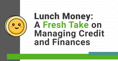 Lunch Money A Fresh Take On Managing Credit And Finances