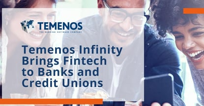 Temenos Infinity Brings Fintech To Banks And Credit Unions