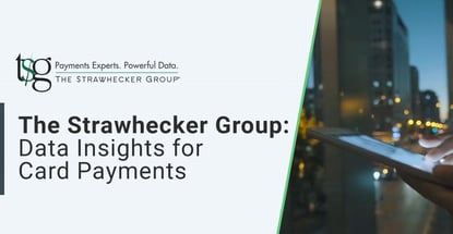 The Strawhecker Group Data Insights For Card Payments