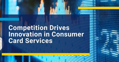 Competition Drives Innovation In Consumer Card Services