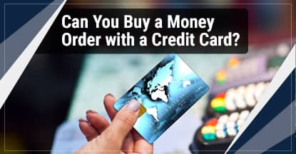 """Can You Buy a Money Order with a Credit Card?"" (5 Options)"