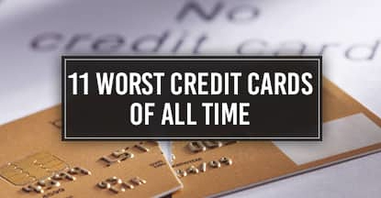 11 Worst Credit Cards (of All Time!)