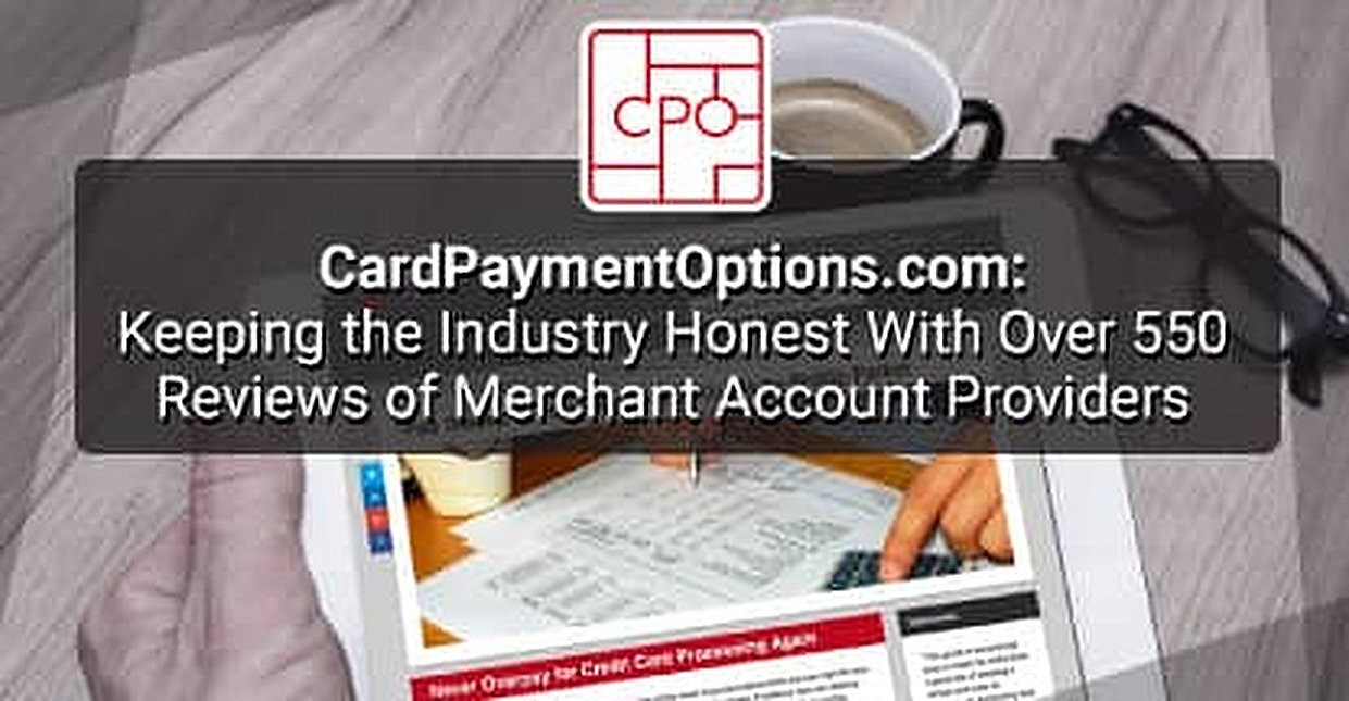 CardPaymentOptions.com: Keeping the Industry Honest With Over 550 Reviews of Merchant Account Providers