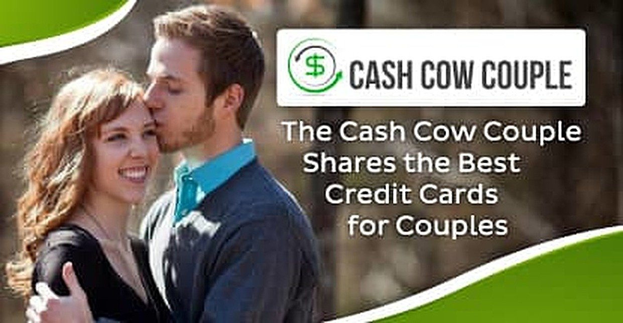 Cash Cow Couple: 5 Best Credit Cards for Couples & Tips for Maximizing Rewards as a Team