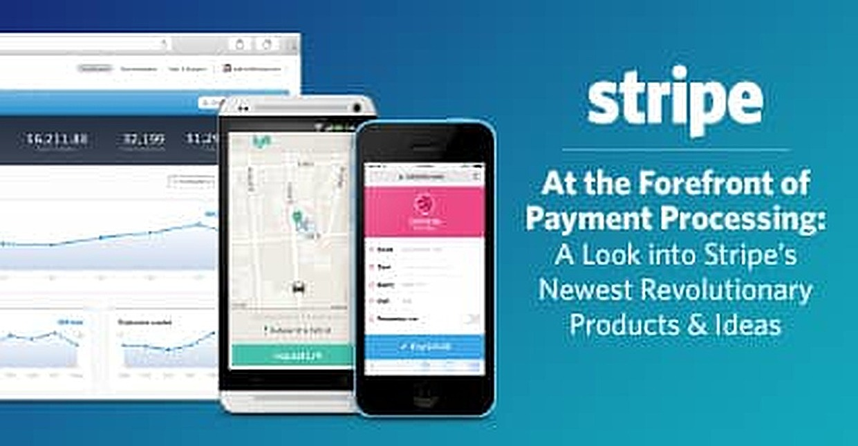 At the Forefront of Payment Processing: A Look into Stripe's Newest Revolutionary Products & Ideas