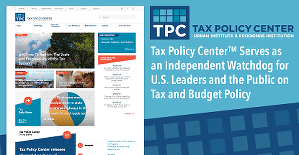 Tax Policy Center™ Serves as an Independent Watchdog for U.S. Leaders and the Public on Tax and Budget Policy